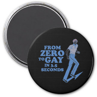 ZERO TO GAY IN 3 SECONDS FRIDGE MAGNETS