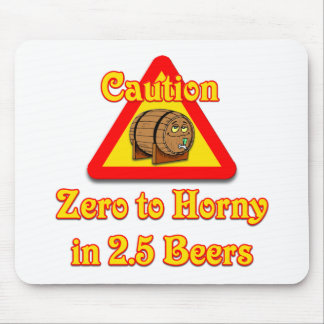 Zero to Horny in 2 5 Beers Mouse Pads