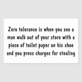 Zero tolerance is when ... rectangle stickers