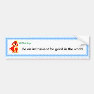 """ZIMKA Says """"Be an instrument..."""" Bumper Sticker"""