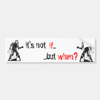 Zombie Apocalypse: It's not *IF* but *WHEN*? Bumper Sticker