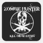 Zombie Hunter...Kill or Be Eaten Square Sticker