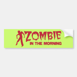 Zombie in the Morning Bumper Stickers