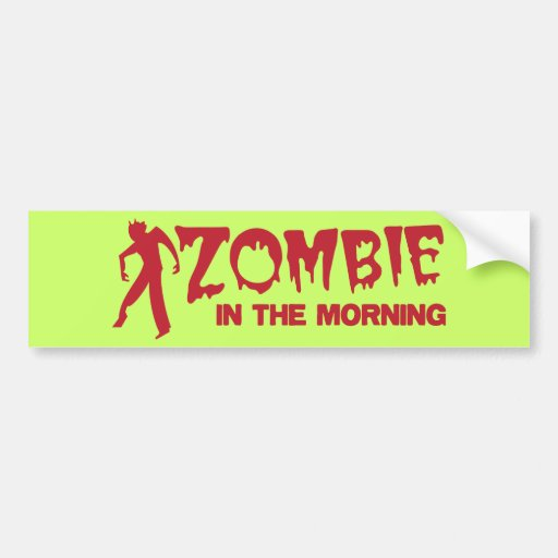 Zombie in the Morning! Bumper Stickers