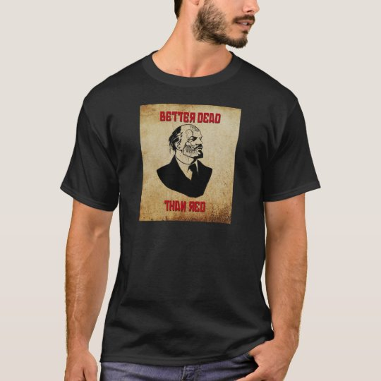Zombie Lenin; Better Dead Than Red T-Shirt