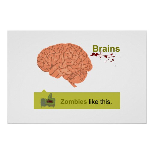 Zombie Poster: Brains - Zombies like this