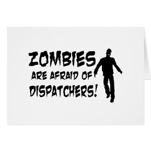 Zombies Are Afraid Of Dispatchers Greeting Card