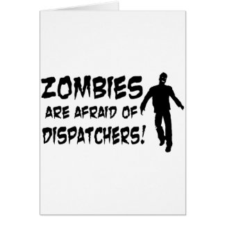 Zombies Are Afraid Of Dispatchers Greeting Cards