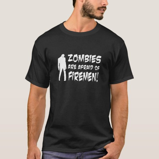 Zombies Are Afraid Of Firemen Gifts T-Shirt