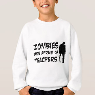 Zombies Are Afraid Of Teachers Sweatshirt