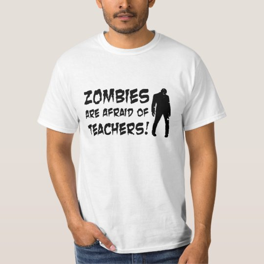 Zombies Are Afraid of Teachers Value T-shirt