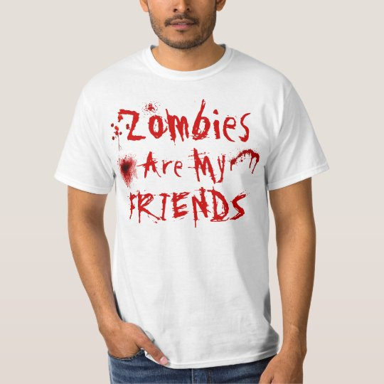 Zombies are my friends shirt