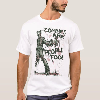 Zombies are People too Gear T-Shirt