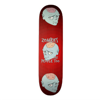 Zombies Are People Too SkateBoard