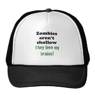 Zombies aren't Shallow, They Love my Brains Hats