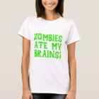 Zombies Ate My Brains! T-Shirt
