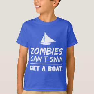 Zombies Can't Swim Get a Boat T-Shirt