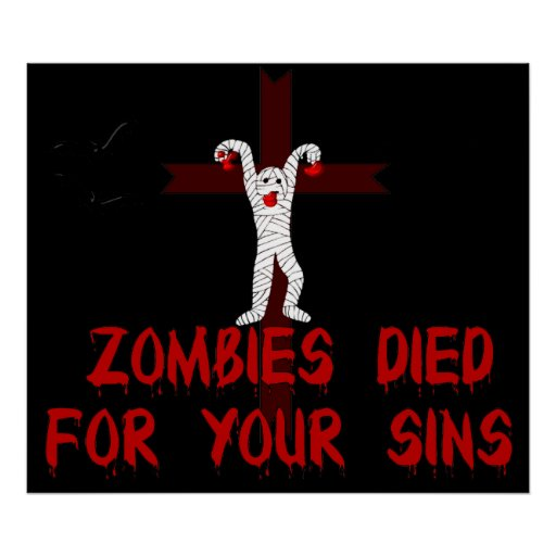 Zombies Died For Your Sins Print