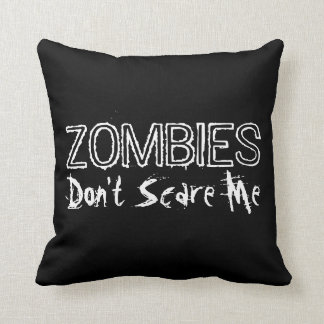 Zombies Don't Scare Me. Cushion