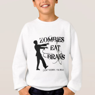 Zombies Eat Brains...Don't Worry, You're Safe! Sweatshirt