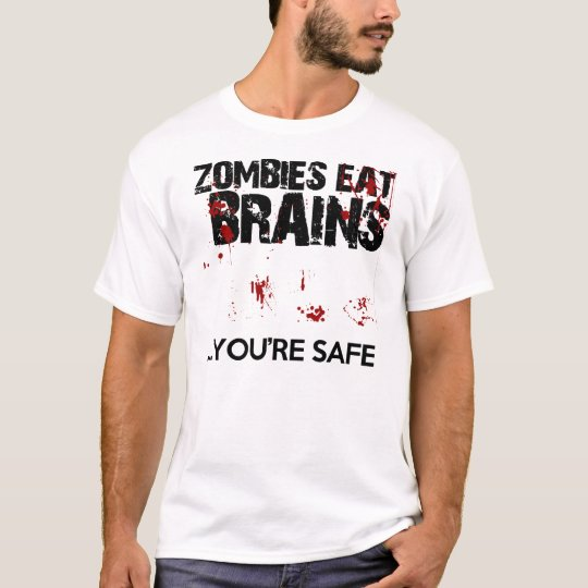 Zombies eat brains...you're safe funny T-Shirt