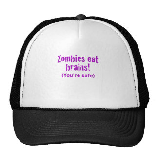 Zombies Eat Brains! Youre Safe Trucker Hats