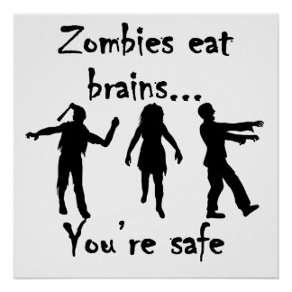 Zombies Eat Brains You're Safe Poster