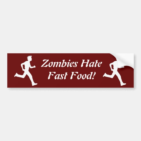 Zombies Hate Fast Food! Bumper Sticker