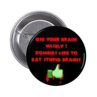 Zombies like stupid brains 6 cm round badge