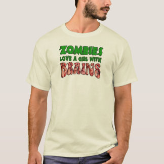 Zombies Love a Girl with Brains T-Shirt
