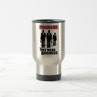 Zombies mean business stainless steel travel mug