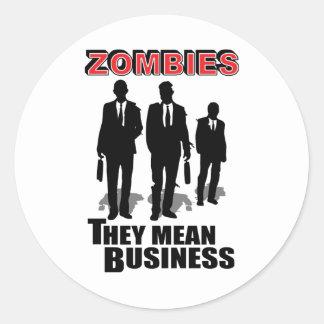 Zombies Mean Business Round Sticker
