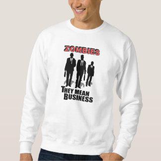 Zombies mean business sweatshirt