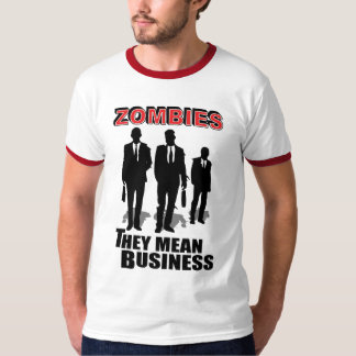 Zombies mean business T-Shirt