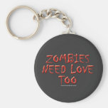 Zombies Need Love Too Basic Round Button Key Ring