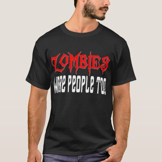 Zombies Were People Too! T-Shirt