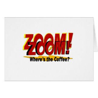 Zoom Zoom Zoom Where's the Coffee Big Bang Greeting Card