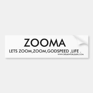 ZOOMA, LETS ZOOM,ZOOM,GODSPEED ,LIFE ., WWW.SPE... BUMPER STICKERS