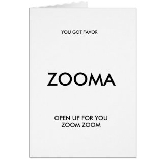 ZOOMA, YOU GOT FAVOR, OPEN UP FOR YOU ZOOM ZOOM GREETING CARD
