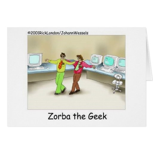 Zorba The Geek Funny Gifts & Collectibles Greeting Cards